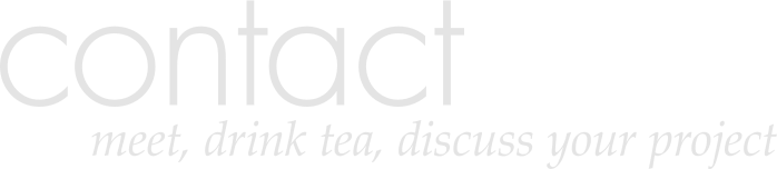 contact. meet, drink tea, discuss your project